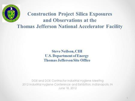 Steve Neilson, CIH U.S. Department of Energy Thomas Jefferson Site Office DOE and DOE Contractor Industrial Hygiene Meeting 2012 Industrial Hygiene Conference.