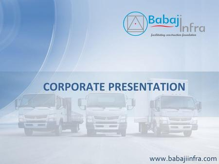 CORPORATE PRESENTATION www.babajiinfra.com We are a Group of companies with a turnover of more than one billion (INR), and growing at double digit rate.