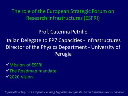 The role of the European Strategic Forum on Research Infrastructures (ESFRI) Prof. Caterina Petrillo Italian Delegate to FP7 Capacities - Infrastructures.