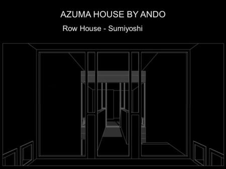 AZUMA HOUSE BY ANDO Row House - Sumiyoshi. Who is TADAO ANDO?