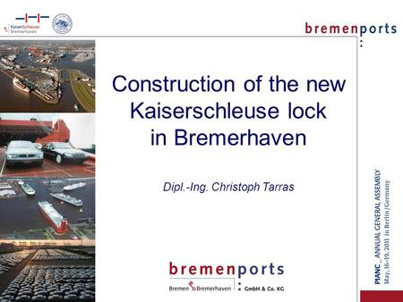 Construction of the new Kaiserschleuse lock in Bremerhaven Dipl.-Ing. Christoph Tarras.