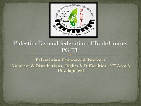 Palestinian Economy & Workers Numbers & Distributions, Rights & Difficulties, C Area & Development.