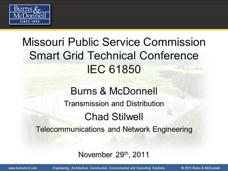 Www.burnsmcd.com Engineering, Architecture, Construction, Environmental and Consulting Solutions © 2011 Burns & McDonnell Missouri Public Service Commission.