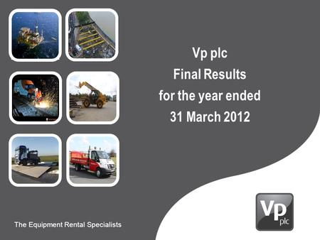 Presentation to Carillion The Equipment Rental Specialists 9 th June 2010 The Equipment Rental Specialists Vp plc Final Results for the year ended 31 March.