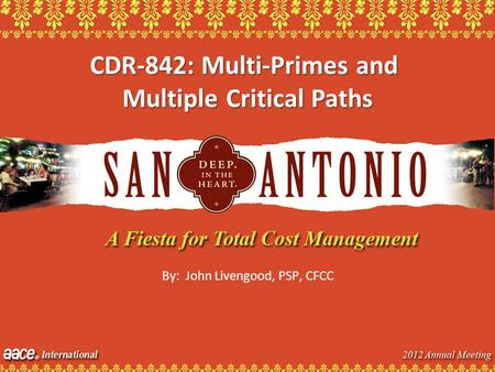 By: John Livengood, PSP, CFCC CDR-842: Multi-Primes and Multiple Critical Paths.