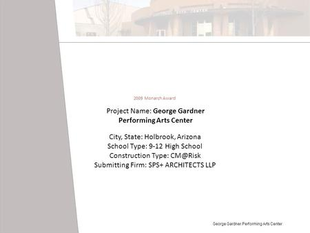 Project Name: George Gardner Performing Arts Center City, State: Holbrook, Arizona School Type: 9-12 High School Construction Type: Submitting.