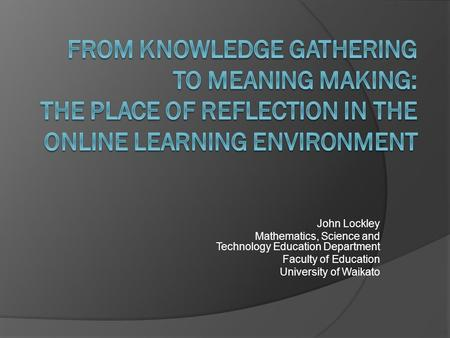 John Lockley Mathematics, Science and Technology Education Department Faculty of Education University of Waikato.