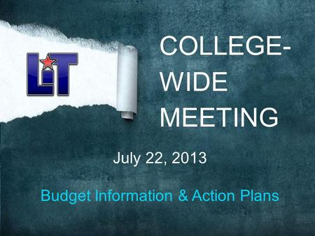 COLLEGE- WIDE MEETING July 22, 2013 Budget Information & Action Plans.