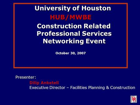 University of Houston University of HoustonHUB/MWBE Construction Related Professional Services Networking Event Construction Related Professional Services.
