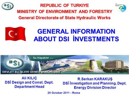REPUBLIC OF TURKIYE MINISTRY OF ENVIRONMENT AND FORESTRY General Directorate of State Hydraulic Works Ali KILIÇ DSİ Design and Const. Dept. Department.