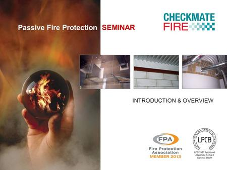 Passive Fire Protection SEMINAR INTRODUCTION & OVERVIEW.
