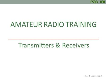 AMATEUR RADIO TRAINING Transmitters & Receivers v1.11 © essexham.co.uk.