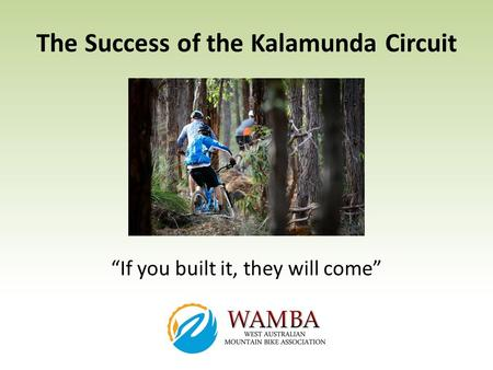 The Success of the Kalamunda Circuit If you built it, they will come.