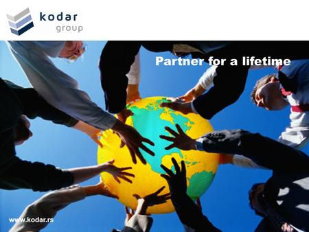 Partner for a lifetime www.kodar.rs. Partner for a lifetime Basic Facts Company Infrastructure and People Operations.