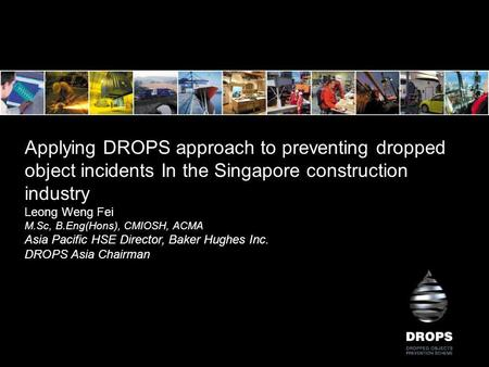 Dropped Object Awareness and Prevention Applying DROPS approach to preventing dropped object incidents In the Singapore construction industry Leong Weng.