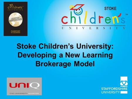 Stoke Childrens University: Developing a New Learning Brokerage Model.