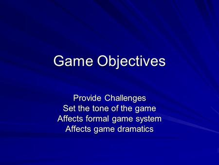 Game Objectives Provide Challenges Set the tone of the game