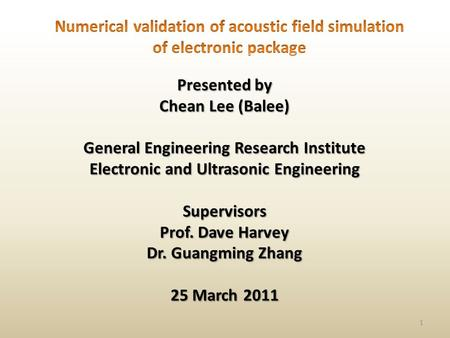 Presented by Chean Lee (Balee) General Engineering Research Institute Electronic and Ultrasonic Engineering Supervisors Prof. Dave Harvey Dr. Guangming.