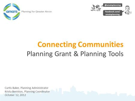 Connecting Communities Planning Grant & Planning Tools Curtis Baker, Planning Administrator Krista Beniston, Planning Coordinator October 12,