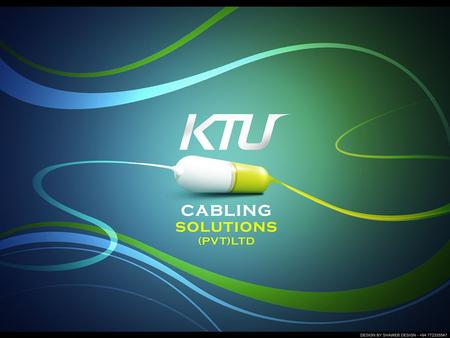 KTU Cabling Solutions from its beginnings we has built on the simple concept platform- Its not only by technology we solves problems, but by us, our.