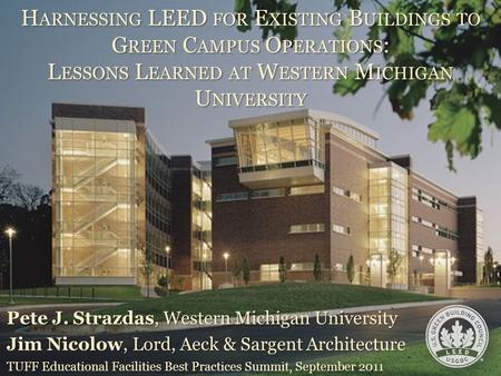 © 2011 Lord, Aeck & Sargent Architecture, All Rights Reserved H ARNESSING LEED FOR E XISTING B UILDINGS TO G REEN C AMPUS O PERATIONS : L ESSONS L EARNED.