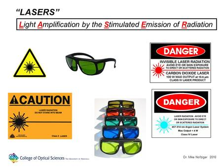 Dr. Mike Nofziger 2010 LASERS Light Amplification by the Stimulated Emission of Radiation.