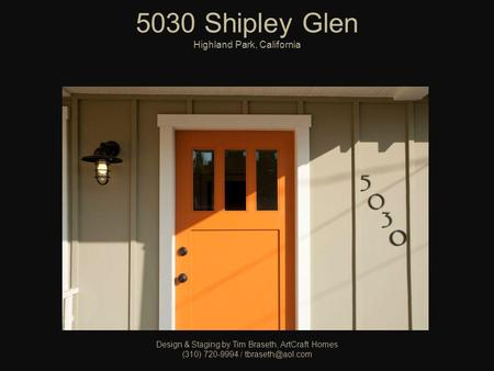5030 Shipley Glen Highland Park, California Design & Staging by Tim Braseth, ArtCraft Homes (310) 720-9994 /