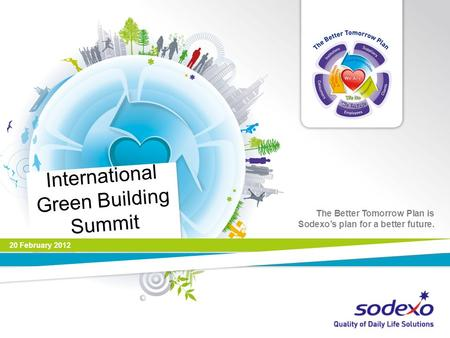 The Better Tomorrow Plan is Sodexos plan for a better future. International Green Building Summit 20 February 2012 1.