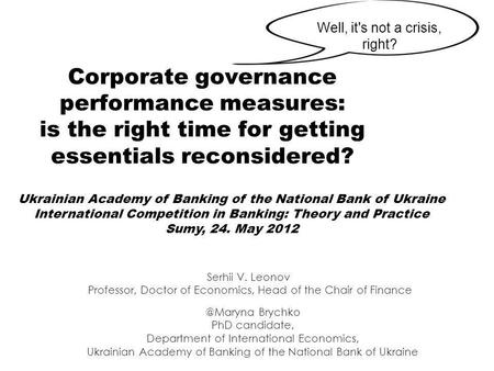 Corporate governance performance measures: is the right time for getting essentials reconsidered? Well, it's not a crisis, Brychko PhD candidate,
