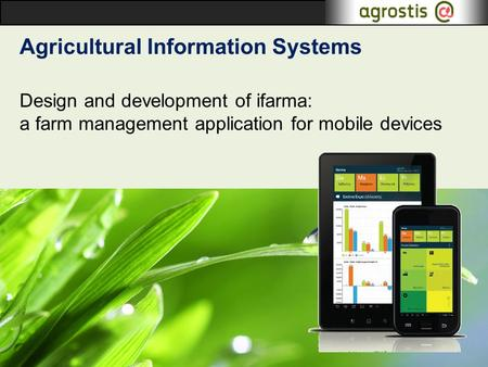 Agricultural Information Systems Design and development of ifarma: a farm management application for mobile devices.