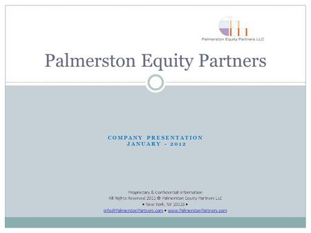 COMPANY PRESENTATION JANUARY - 2012 Palmerston Equity Partners.