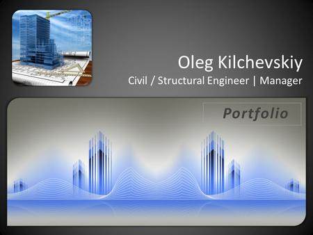 Oleg Kilchevskiy Civil / Structural Engineer | Manager Portfolio.