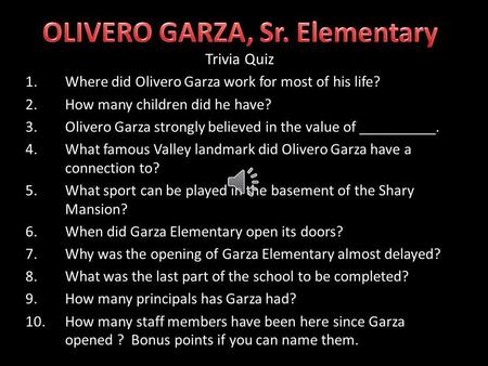 Trivia Quiz 1.Where did Olivero Garza work for most of his life? 2.How many children did he have? 3.Olivero Garza strongly believed in the value of __________.
