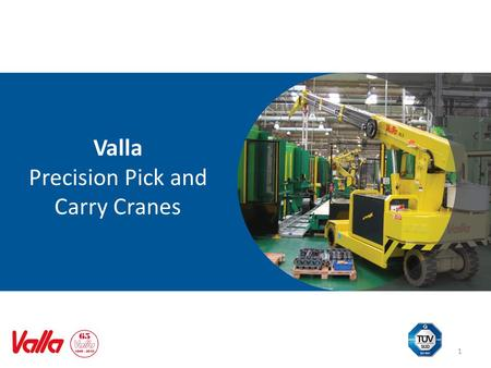 Valla Precision Pick and Carry Cranes 1. Introducing Valla The Original Precision Pick and Carry Crane - More Efficient, Safe, Accurate, Compact, Versatile.