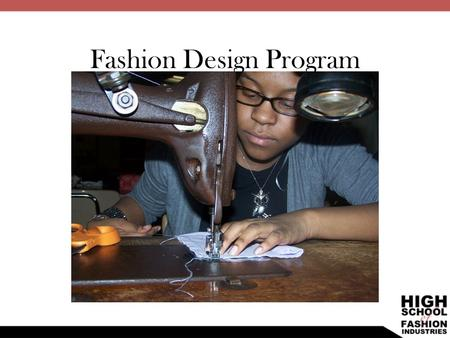 Fashion Design Program 1. The Fashion Design Program is a comprehensive course of study where students: Gain skills and knowledge of fashion industry.