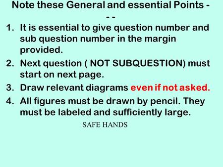 Note these General and essential Points - - - 1.It is essential to give question number and sub question number in the margin provided. 2.Next question.