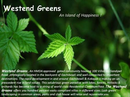Westend Greens An Island of Happiness ! Westend Greens, An HMDA approved gated community housing 100 Villas on Gandipet Road,strategically located in the.