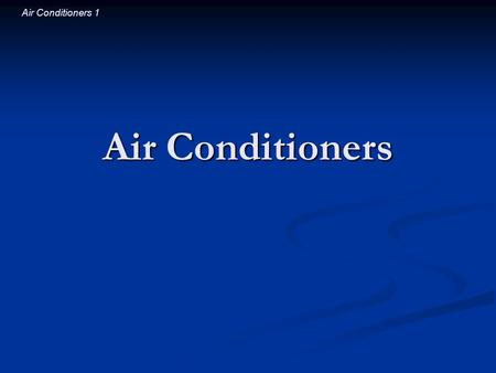 Air Conditioners 1 Air Conditioners. Air Conditioners 2 Introductory Question If you operate a window air conditioner on a table in the middle of a room,
