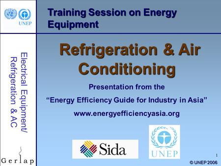 1 Training Session on Energy Equipment Refrigeration & Air Conditioning Presentation from the Energy Efficiency Guide for Industry in Asia www.energyefficiencyasia.org.