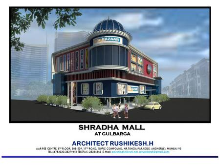 ARCHITECT RUSHIKESH.H AAR PEE CENTRE, 5 TH FLOOR, 508-509, 11 TH ROAD, GUFIC COMPOUND, NR.TUNGA PARADISE, ANDHERI(E), MUMBAI 93 TEL:66753330/28379441 TELEFAX: