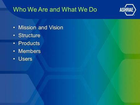 Who We Are and What We Do Mission and Vision Structure Products Members Users Mission and Vision Structure Products Members Users.