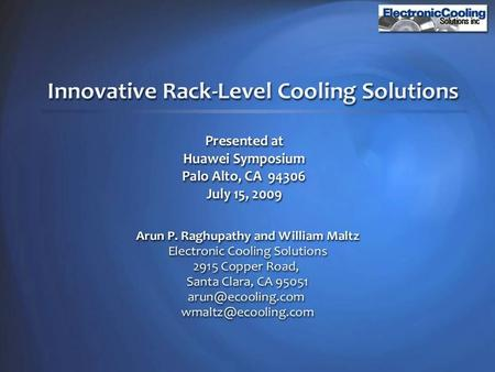 2 Electronic Cooling Solutions Inc. Thermal management consulting company Located in the heart of Silicon Valley Provide solutions for thermal design.