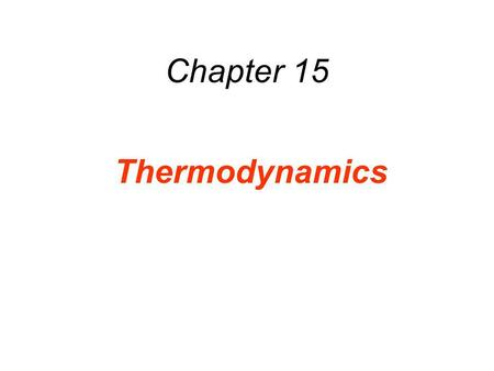 Chapter 15 Thermodynamics. 15.1 Thermodynamic Systems and Their Surroundings Thermodynamics is the branch of physics that is built upon the fundamental.