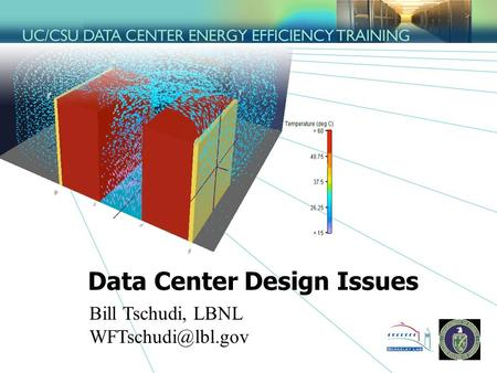 Data Center Design Issues Bill Tschudi, LBNL