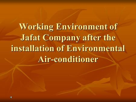 Working Environment of Jafat Company after the installation of Environmental Air-conditioner.