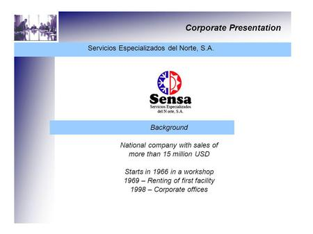 Corporate Presentation Servicios Especializados del Norte, S.A. Background National company with sales of more than 15 million USD Starts in 1966 in a.