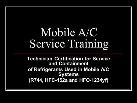 Mobile A/C Service Training Technician Certification for Service and Containment of Refrigerants Used in Mobile A/C Systems (R744, HFC-152a and HFO-1234yf)