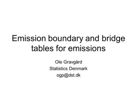 Emission boundary and bridge tables for emissions Ole Gravgård Statistics Denmark