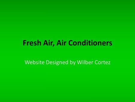 Fresh Air, Air Conditioners Website Designed by Wilber Cortez.