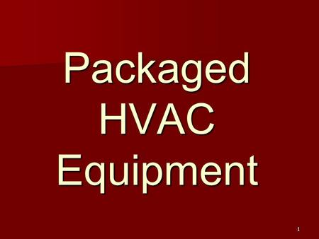 1 Packaged HVAC Equipment. 2 Is the most common source for HVAC in small to medium commercial buildings Is the most common source for HVAC in small to.
